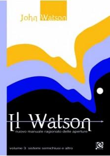 Il Watson - Nuovo manuale ragionato delle aperture vol. 3