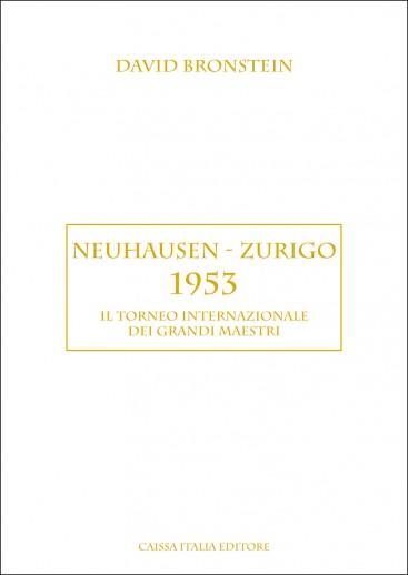 Il torneo internazionale dei Grandi Maestri - Neuhausen-Zurigo 1953 (ed. limitata)
