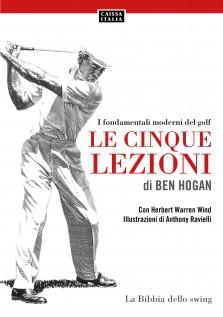 Le cinque lezioni di Ben Hogan. I fondamentali moderni del golf.