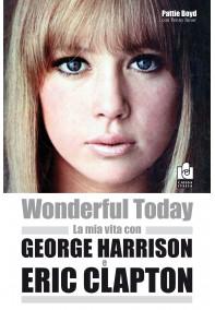 Wonderful today – La mia vita con George Harrison e Eric Clapton