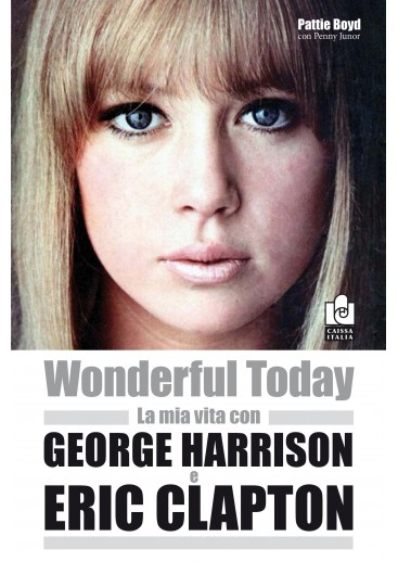Wonderful today – La mia vita con George Harrison e Eric Clapton