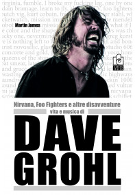 Dave Grohl. Nirvana, Foo Fighters e altre disavventure