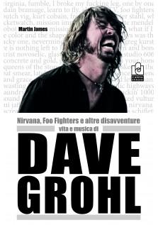 Dave Grohl. Nirvana, Foo Fighters e altre disavventure