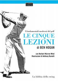Le cinque lezioni di Ben Hogan. I fondamentali moderni del golf (brossura)