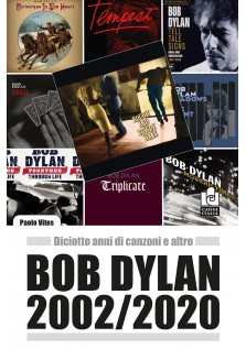 Bob Dylan 2002-2020. Diciotto anni di canzoni e altro