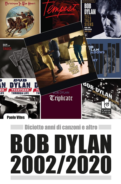 Libro Bob Dylan 2002-2020 - Paolo Vites. Caissa Italia editore.